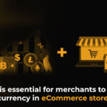 Why it is essential for merchants to accept cryptocurrency in eCommerce store