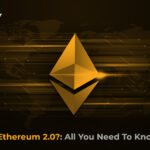 What is Ethereum 2.0?: All You Need To Know About